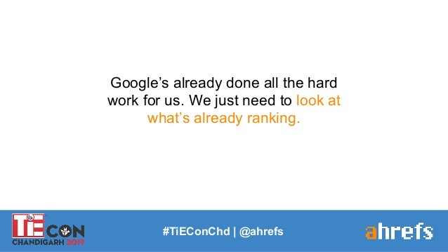 #TiEConChd   @ahrefs Google's already done all the hard work for us. We just need to look at what's already ranking.