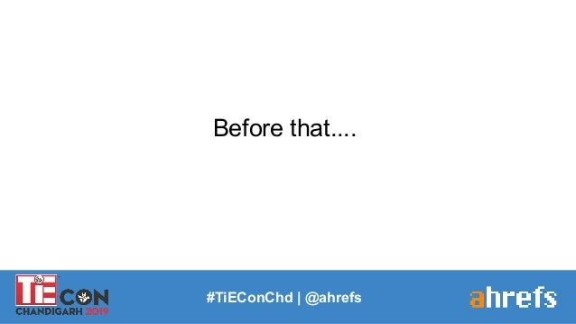Before that.... #TiEConChd   @ahrefs