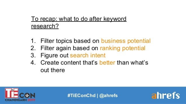 #TiEConChd   @ahrefs To recap: what to do after keyword research? 1. Filter topics based on business potential 2. Filter a...
