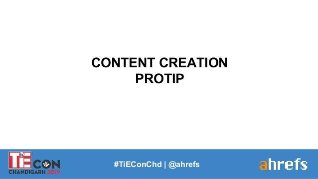 CONTENT CREATION PROTIP #TiEConChd   @ahrefs