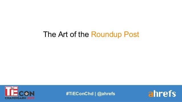 #TiEConChd   @ahrefs The Art of the Roundup Post