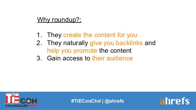 #TiEConChd   @ahrefs Why roundup?: 1. They create the content for you 2. They naturally give you backlinks and help you pr...