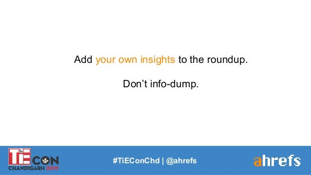 #TiEConChd   @ahrefs Add your own insights to the roundup. Don't info-dump.