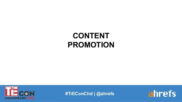 CONTENT PROMOTION #TiEConChd   @ahrefs