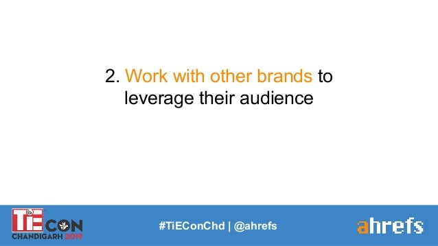 #TiEConChd   @ahrefs 2. Work with other brands to leverage their audience