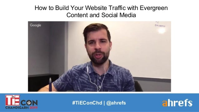 #TiEConChd   @ahrefs How to Build Your Website Traffic with Evergreen Content and Social Media