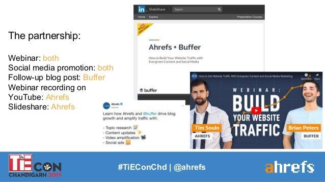 #TiEConChd   @ahrefs The partnership: Webinar: both Social media promotion: both Follow-up blog post: Buffer Webinar recor...