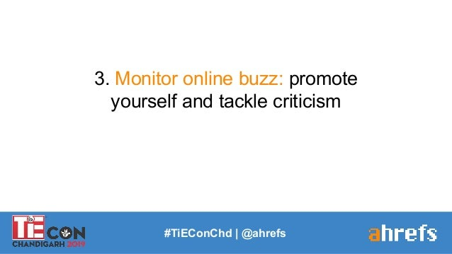 #TiEConChd   @ahrefs 3. Monitor online buzz: promote yourself and tackle criticism