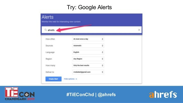 #TiEConChd   @ahrefs Try: Google Alerts