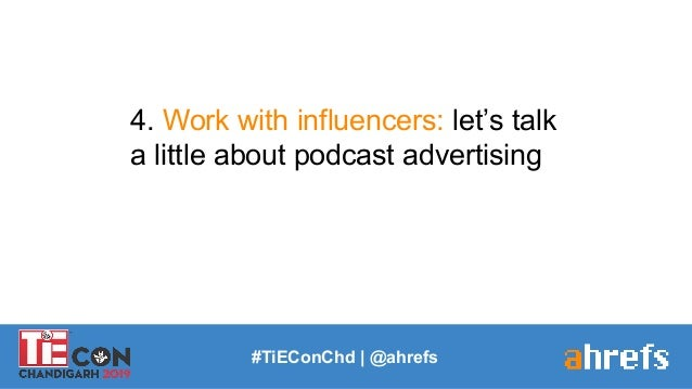 #TiEConChd   @ahrefs 4. Work with influencers: let's talk a little about podcast advertising