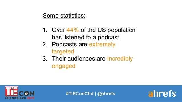 #TiEConChd   @ahrefs Some statistics: 1. Over 44% of the US population has listened to a podcast 2. Podcasts are extremely...