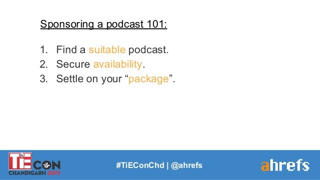 """#TiEConChd   @ahrefs Sponsoring a podcast 101: 1. Find a suitable podcast. 2. Secure availability. 3. Settle on your """"pack..."""