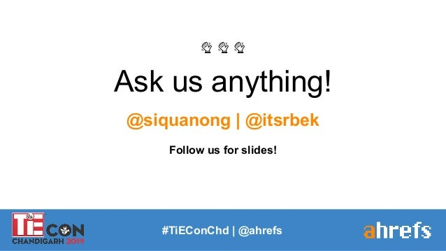 👋 👋 👋 Ask us anything! @siquanong   @itsrbek Follow us for slides! #TiEConChd   @ahrefs