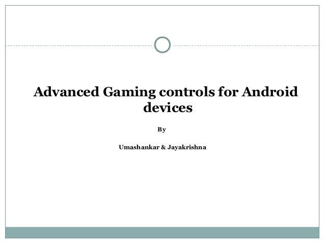 Advanced Gaming controls for Android             devices                     By           Umashankar & Jayakrishna