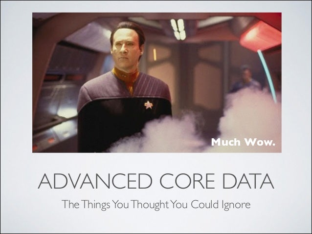 Much Wow.  ADVANCED CORE DATA The Things You Thought You Could Ignore
