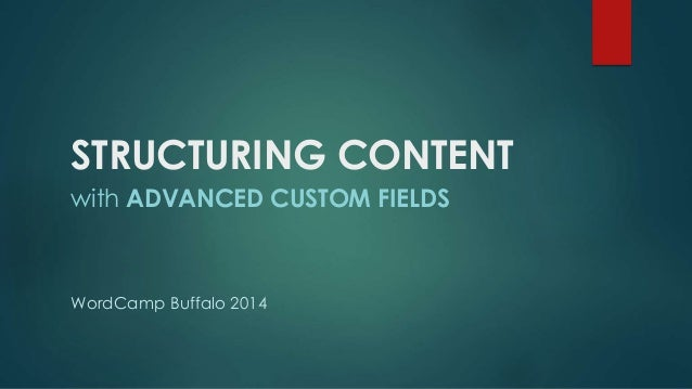 STRUCTURING CONTENT  with ADVANCED CUSTOM FIELDS  WordCamp Buffalo 2014