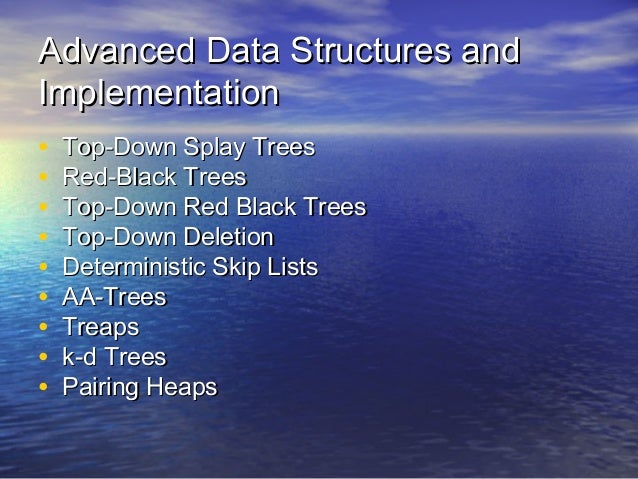 Advanced Data Structures and Implementation • • • • • • • • •  Top-Down Splay Trees Red-Black Trees Top-Down Red Black Tre...