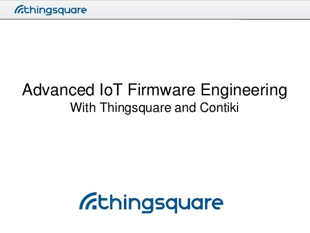 Advanced IoT Firmware Engineering With Thingsquare and Contiki