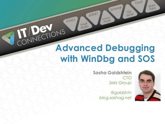 Sasha Goldshtein CTO Sela Group @goldshtn blog.sashag.net Advanced Debugging with WinDbg and SOS