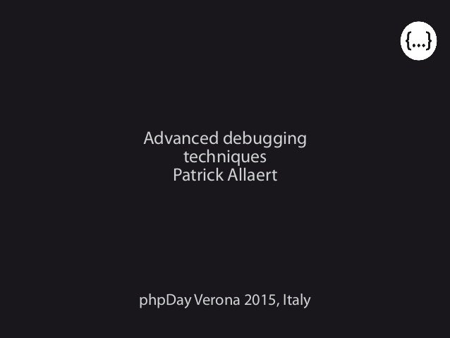 Advanced debugging techniques Patrick Allaert phpDay Verona 2015, Italy