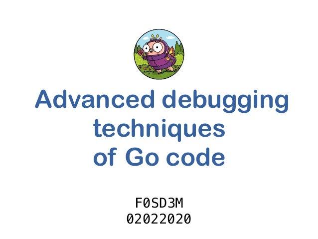 Advanced debugging techniques of Go code F0SD3M 02022020