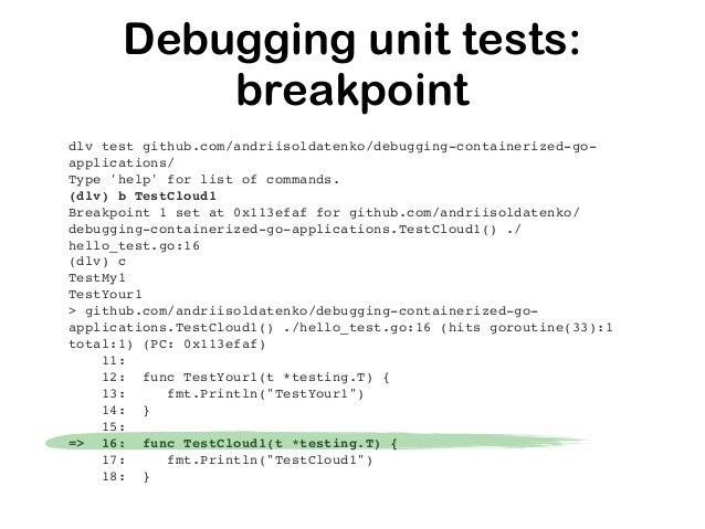 (dlv) b b2 hello.go:8 Breakpoint b2 set at 0x10b71e2 for main.main() ./hello.go:8 (dlv) cond b2 num == 3 (dlv) c > [b2] ma...