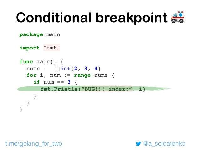 @a_soldatenko How to set variable? 4: => 5: func main() { 6: a := 1 7: b := 2 8: fmt.Println(a, b) 9: } (dlv) set a = 10 t...