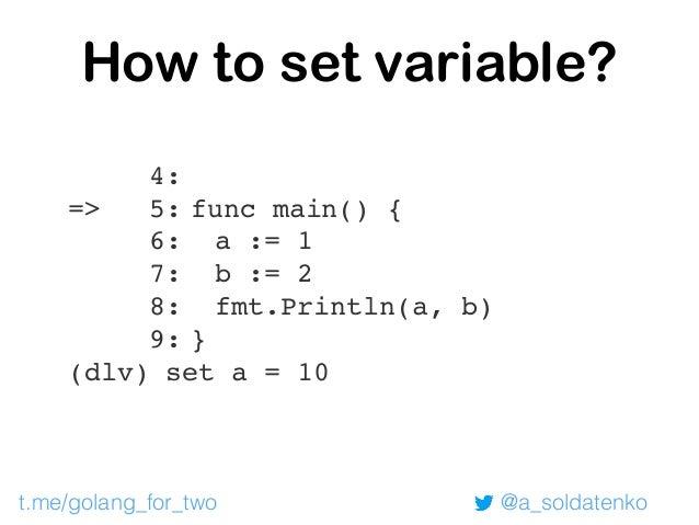Call function (dlv) call t() > main.dummy() ./hello.go:18 (hits goroutine(1):1 total:1) (PC: 0x10b732d) 13: } 14: } 15: 16...