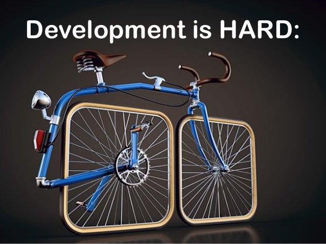 Development is HARD: