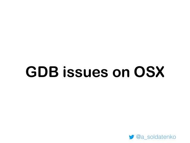 • Unlink current gdb: brew unlink gdb • Install gdb 8.0.1: brew install https:// raw.githubusercontent.com/Homebrew/ home...