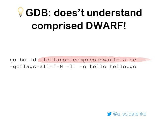 @a_soldatenko Conclusion GDB: 📝 - GDB does not understand Go programs well. - The stack management, threading, and runtime...