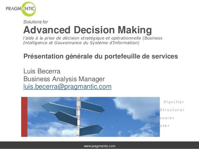www.pragmantic.comSolutions forAdvanced Decision Makingl'aide à la prise de décision stratégique et opérationnelle (Busine...