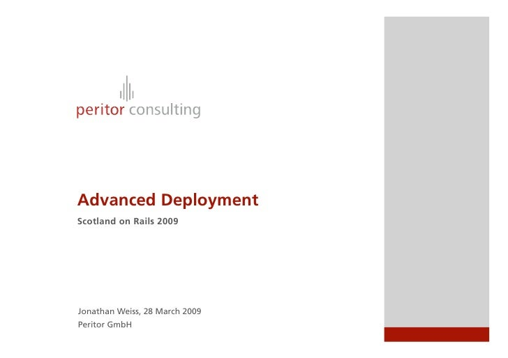 Advanced Deployment Scotland on Rails 2009     Jonathan Weiss, 28 March 2009 Peritor GmbH