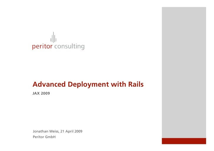 Advanced Deployment with Rails JAX 2009     Jonathan Weiss, 21 April 2009 Peritor GmbH