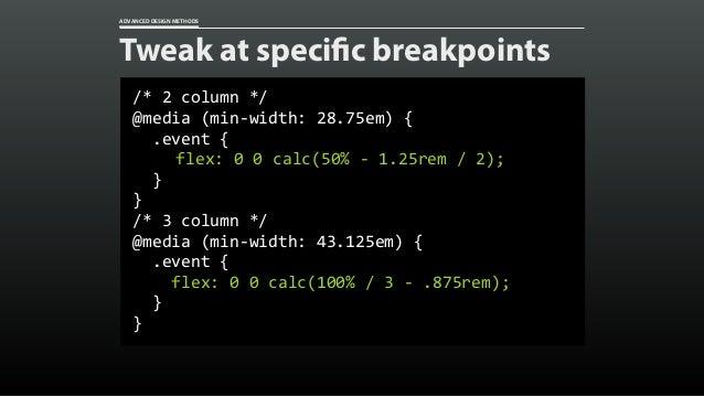 ADVANCED DESIGN METHODS Here's how it works @media(min-width:43.125em){ .event{ grid-column:span2; }  ...