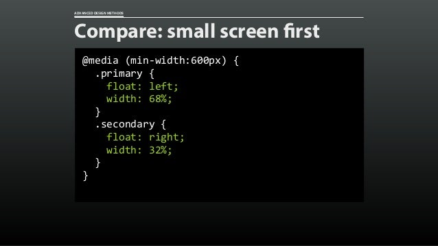 ADVANCED DESIGN METHODS Compare: small screen first @media(min-width:600px){ .primary{ float:left; width:...
