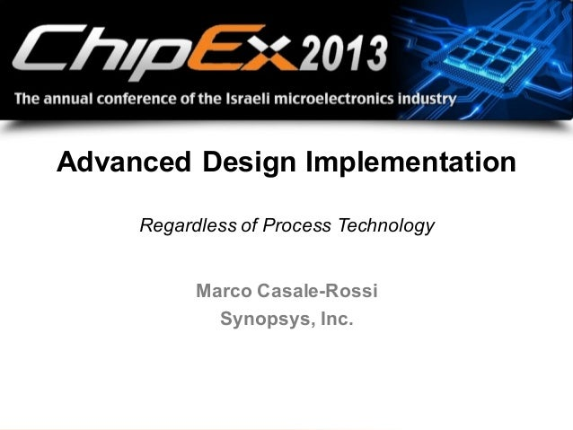 1© Synopsys 2013Marco Casale-RossiSynopsys, Inc.Advanced Design ImplementationRegardless of Process Technology
