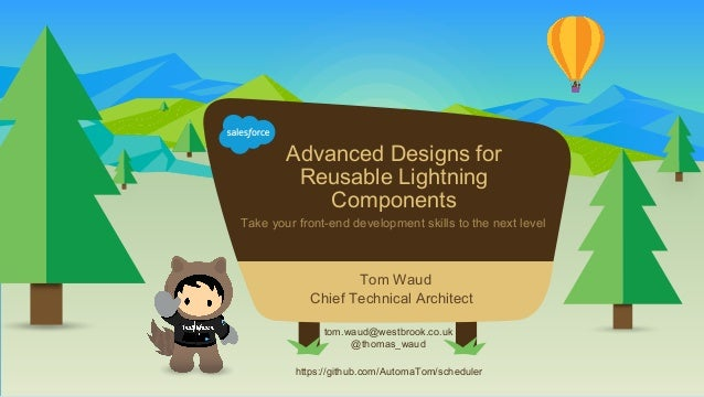 Advanced Designs for Reusable Lightning Components Take your front-end development skills to the next level tom.waud@westb...