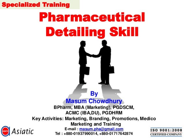 Pharmaceutical Detailing Skill  By  Masum Chowdhury  BPharm, MBA (Marketing), PGDSCM,  ACMC (IBA,DU), PGDHRM  Key Activiti...