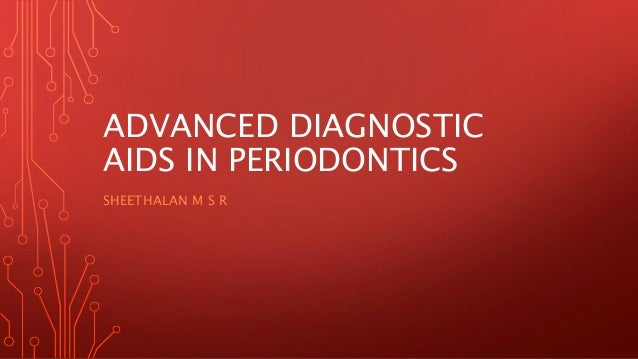 ADVANCED DIAGNOSTIC AIDS IN PERIODONTICS SHEETHALAN M S R