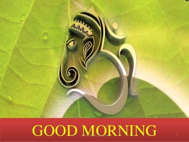 GOOD MORNING 1Dr Ashish U. Bisane