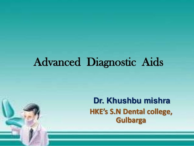 Advanced Diagnostic Aids Dr. Khushbu mishra HKE's S.N Dental college, Gulbarga