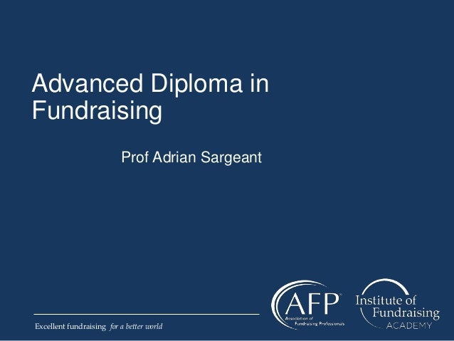 advanced diploma presentation slides  excellent fundraising for a better world advanced diploma in fundraising prof adrian sargeant