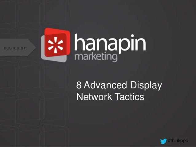 #thinkppc8 Advanced DisplayNetwork TacticsHOSTED BY: