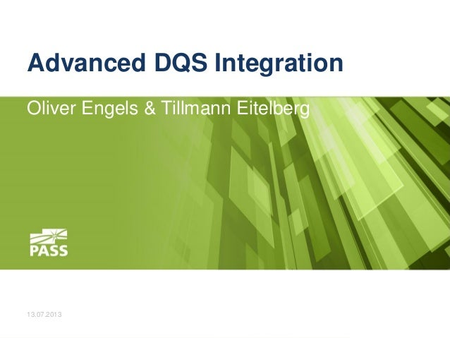 Advanced DQS Integration Oliver Engels & Tillmann Eitelberg  13.07.2013