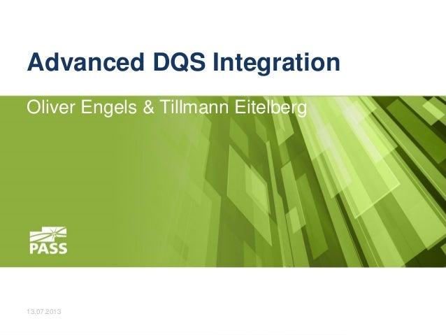 Advanced DQS Integration Oliver Engels & Tillmann Eitelberg  13.07.2013