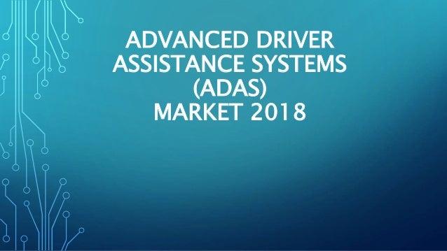 ADVANCED DRIVER ASSISTANCE SYSTEMS (ADAS) MARKET 2018