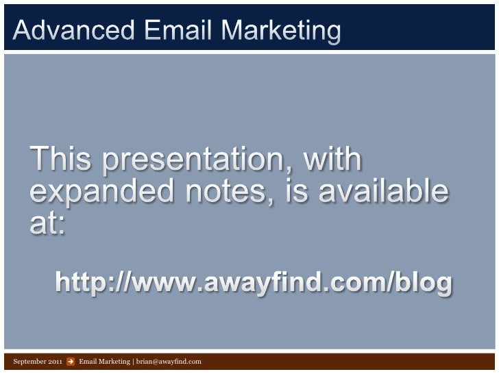 Advanced Email Marketing<br />Email Marketing | brian@awayfind.com<br />September 2011<br />This presentation, with expand...