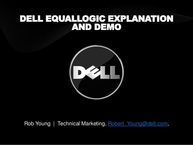 DELL EQUALLOGIC EXPLANATION AND DEMO Rob Young | Technical Marketing, Robert_Young@dell.com,