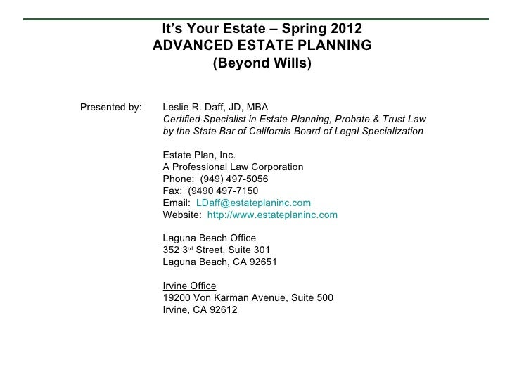 It's Your Estate – Spring 2012                ADVANCED ESTATE PLANNING                         (Beyond Wills)Presented by:...